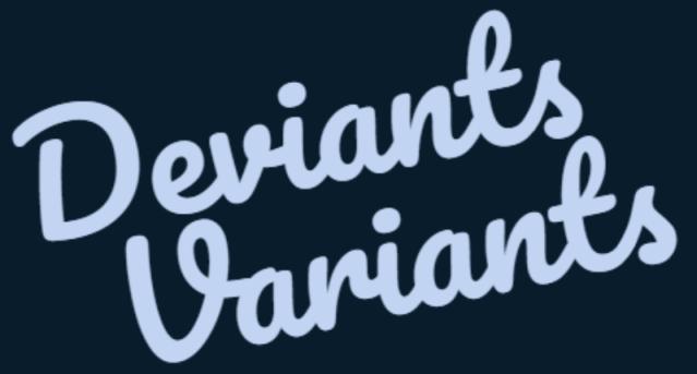Variants & Deviants